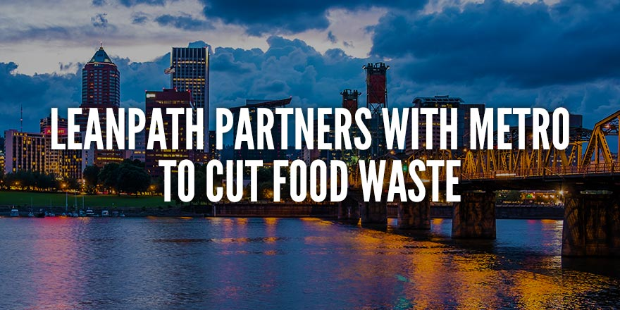 LeanPath partners with Metro to cut food waste in Portland