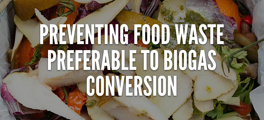 Preventing Food Waste Preferable to Biogas Conversion